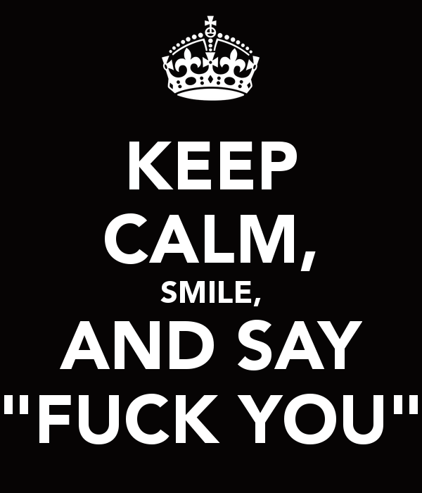 keep-calm-smile-and-say-fuck-you